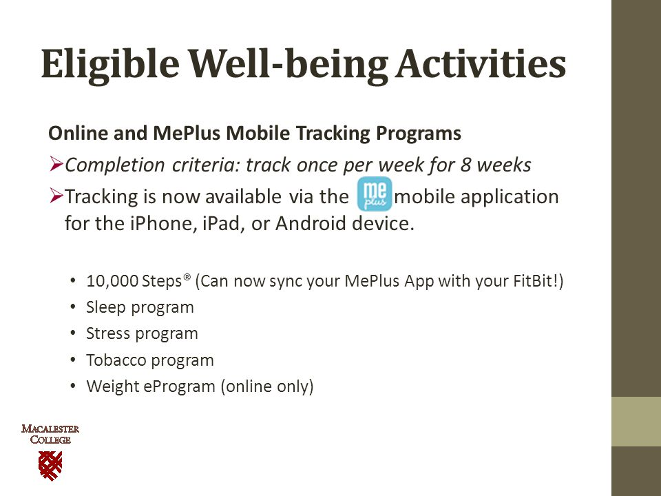 Eligible Well-being Activities Online and MePlus Mobile Tracking Programs  Completion criteria: track once per week for 8 weeks  Tracking is now available via the mobile application for the iPhone, iPad, or Android device.