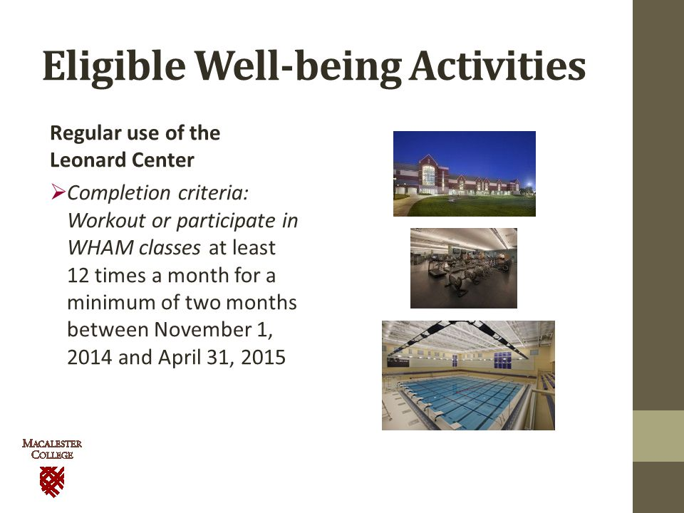 Eligible Well-being Activities Regular use of the Leonard Center  Completion criteria: Workout or participate in WHAM classes at least 12 times a month for a minimum of two months between November 1, 2014 and April 31, 2015