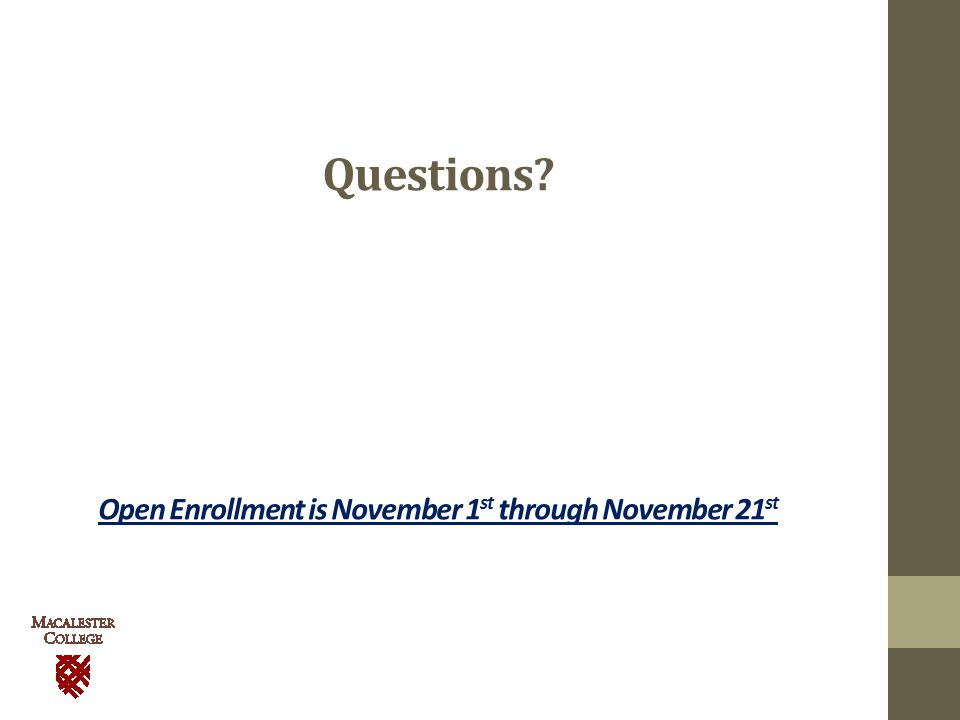 Questions Open Enrollment is November 1 st through November 21 st