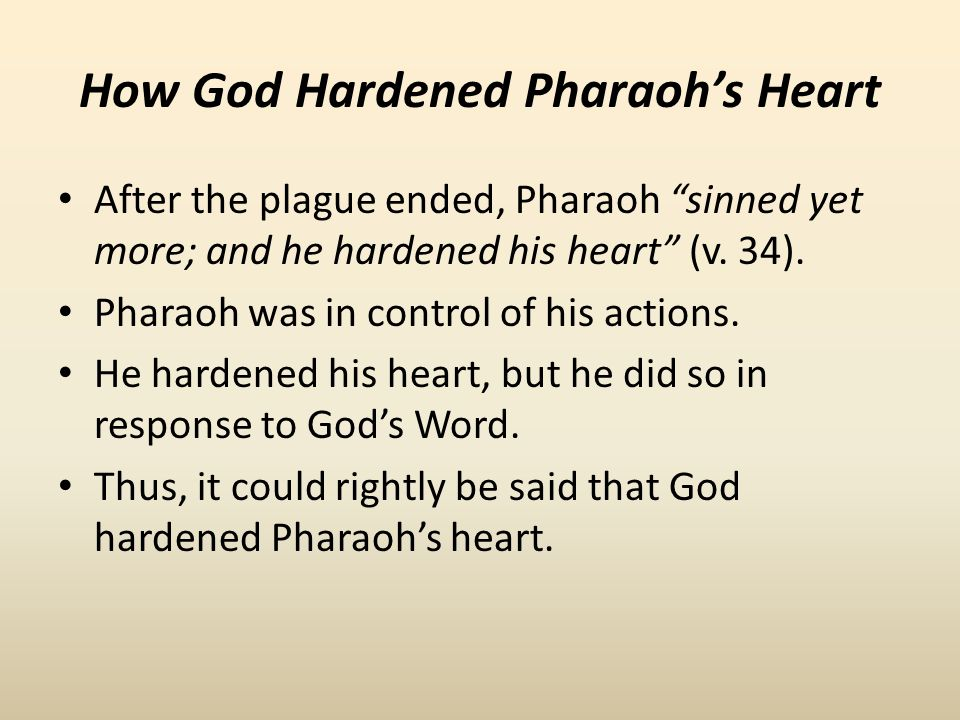 How God Hardened Pharaoh's Heart After the plague ended, Pharaoh sinned yet more; and he hardened his heart (v.