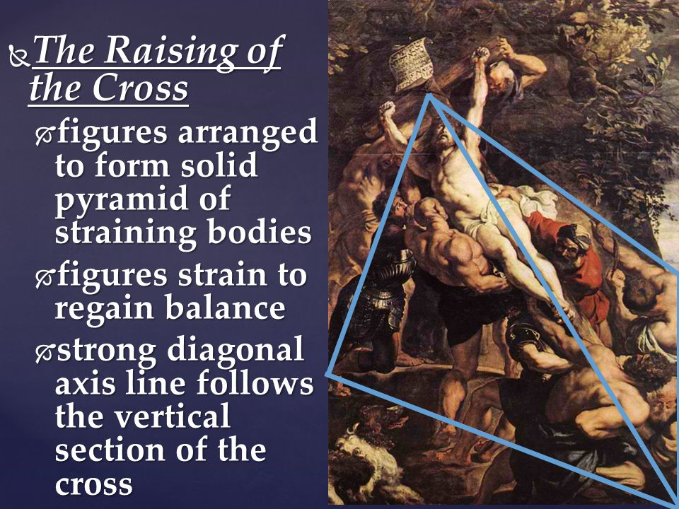  The Raising of the Cross  figures arranged to form solid pyramid of straining bodies  figures strain to regain balance  strong diagonal axis line follows the vertical section of the cross