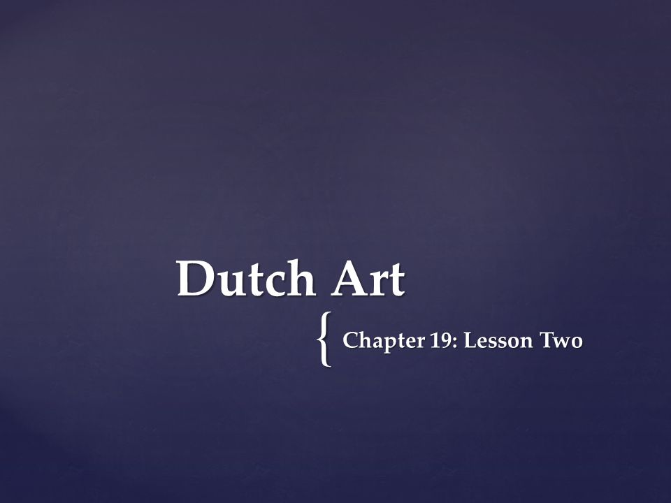 { Chapter 19: Lesson Two Dutch Art