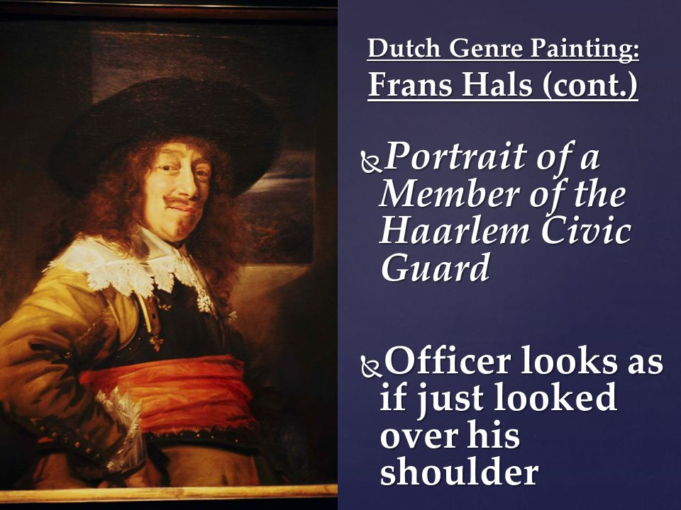  Portrait of a Member of the Haarlem Civic Guard  Officer looks as if just looked over his shoulder Dutch Genre Painting: Frans Hals (cont.)