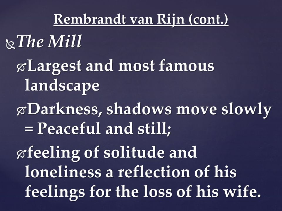  The Mill  Largest and most famous landscape  Darkness, shadows move slowly = Peaceful and still;  feeling of solitude and loneliness a reflection