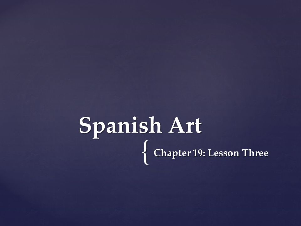 { Chapter 19: Lesson Three Spanish Art