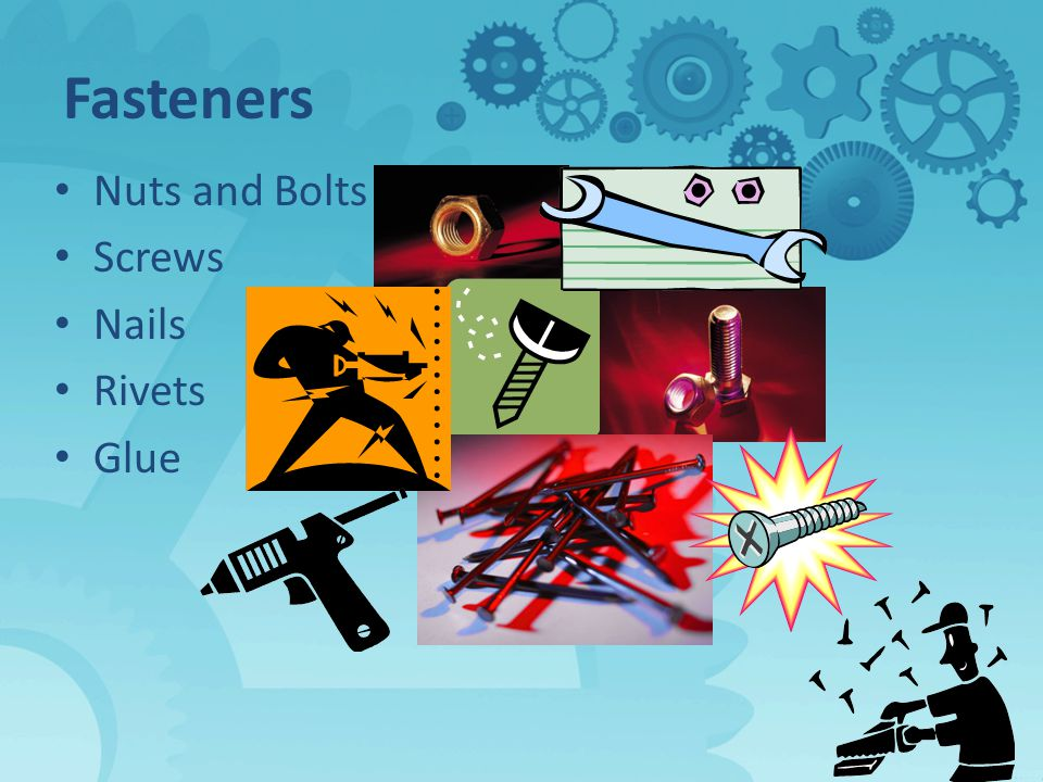 Fasteners Nuts and Bolts Screws Nails Rivets Glue