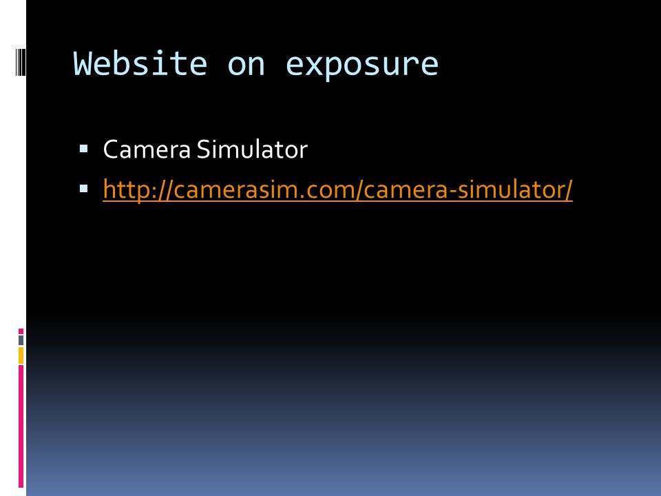 Website on exposure  Camera Simulator  http://camerasim.com/camera-simulator/ http://camerasim.com/camera-simulator/