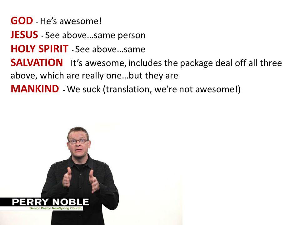 GOD - He's awesome.