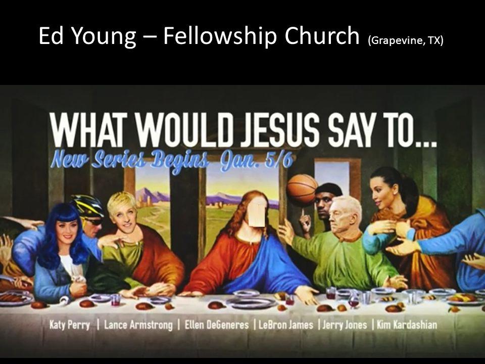Ed Young – Fellowship Church (Grapevine, TX)