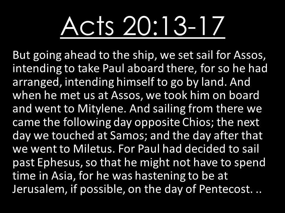 Acts 20:13-17 … Now from Miletus he sent to Ephesus and called the elders of the church to come to him.
