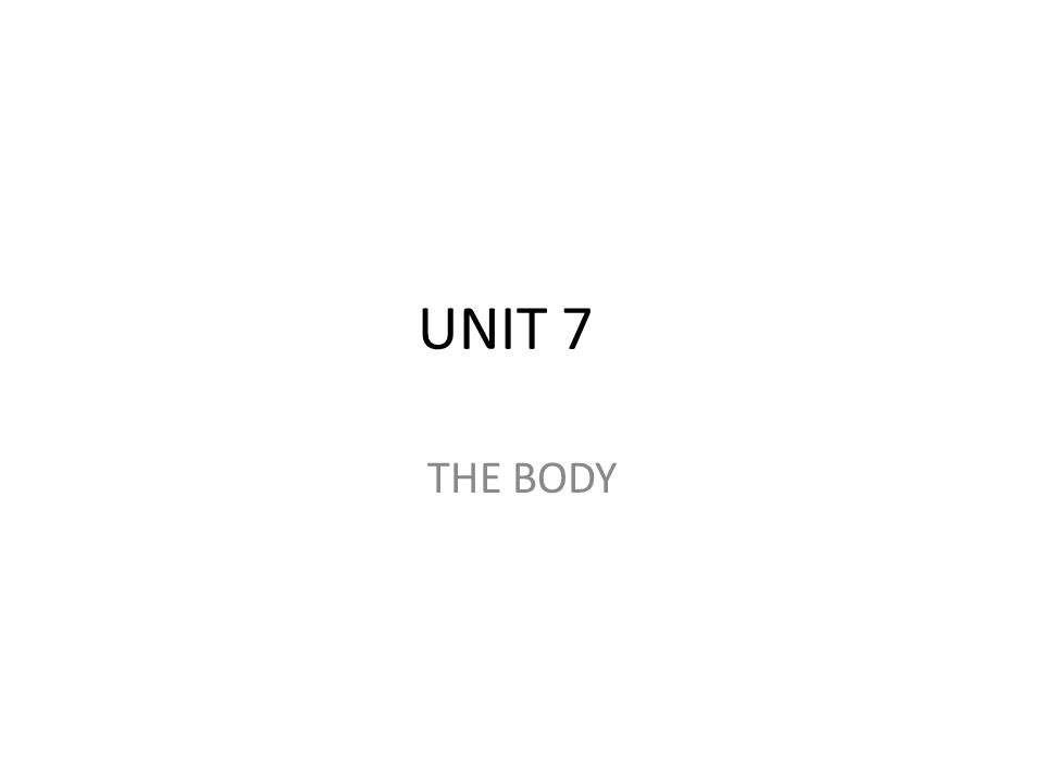UNIT 7 THE BODY