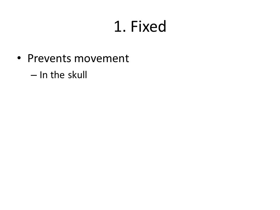 1. Fixed Prevents movement – In the skull