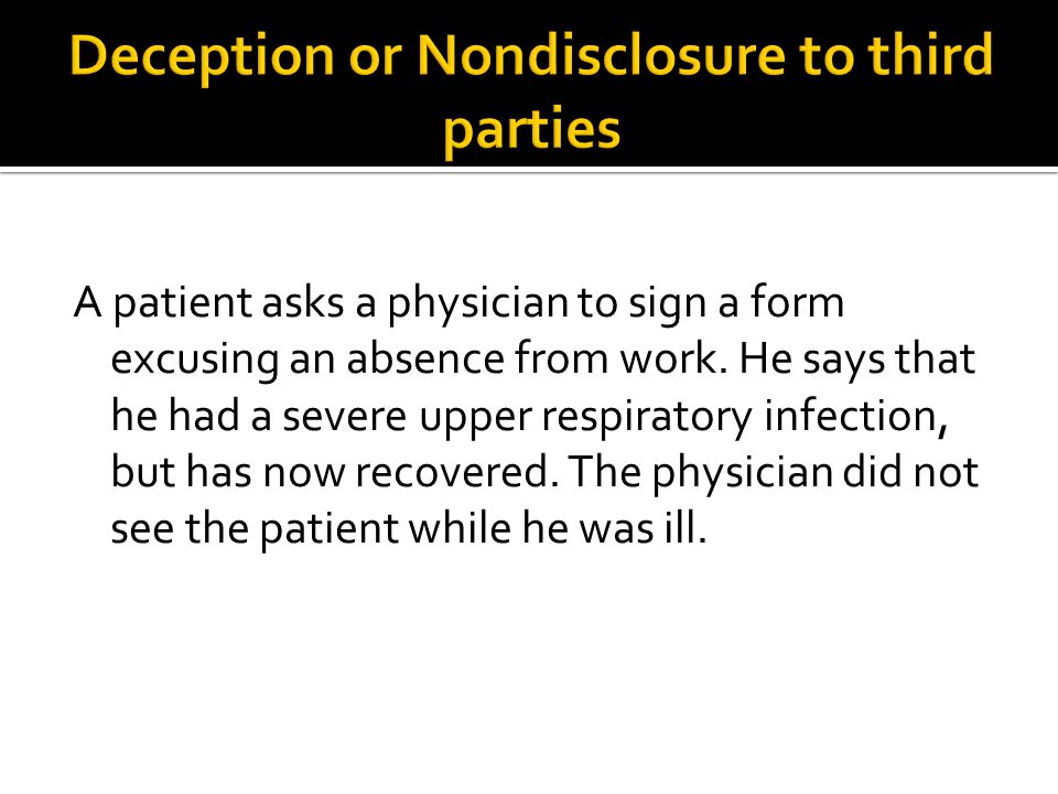 A patient asks a physician to sign a form excusing an absence from work.