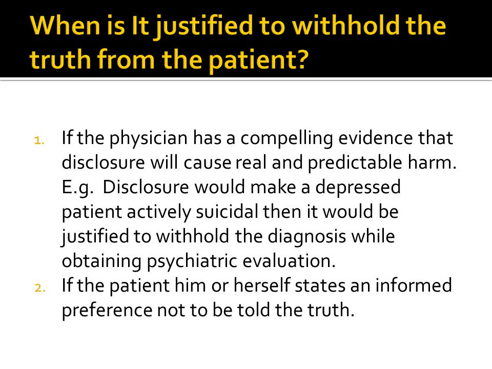 1. If the physician has a compelling evidence that disclosure will cause real and predictable harm.
