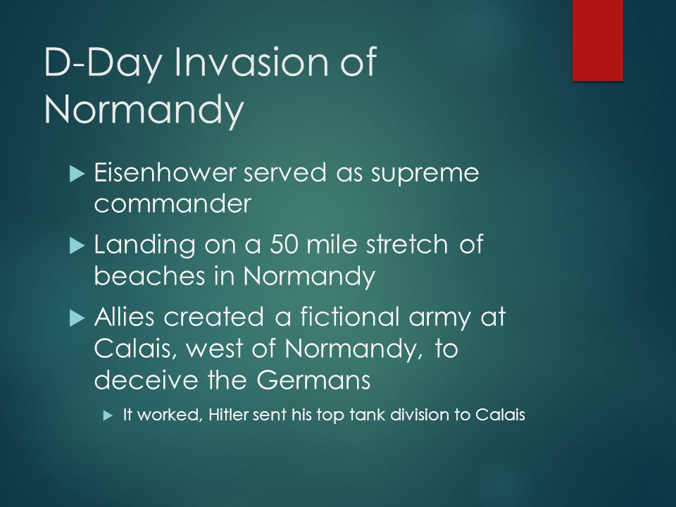 D-Day Invasion of Normandy  Eisenhower served as supreme commander  Landing on a 50 mile stretch of beaches in Normandy  Allies created a fictional