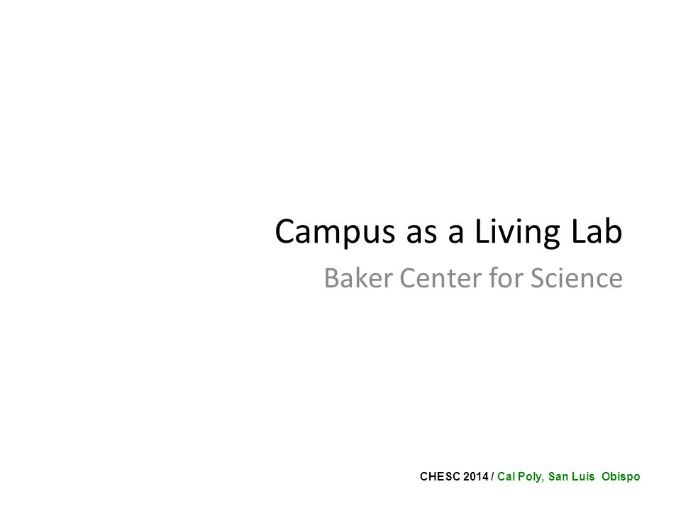 CHESC 2014 / Cal Poly, San Luis Obispo Campus as a Living Lab Baker Center for Science