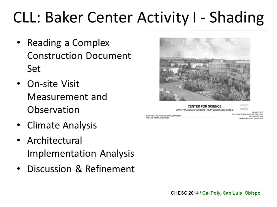 CHESC 2014 / Cal Poly, San Luis Obispo CLL: Baker Center Activity I - Shading Reading a Complex Construction Document Set On-site Visit Measurement and Observation Climate Analysis Architectural Implementation Analysis Discussion & Refinement