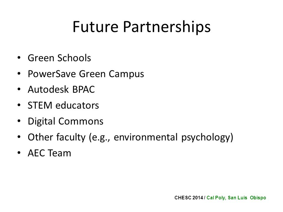 CHESC 2014 / Cal Poly, San Luis Obispo Future Partnerships Green Schools PowerSave Green Campus Autodesk BPAC STEM educators Digital Commons Other faculty (e.g., environmental psychology) AEC Team