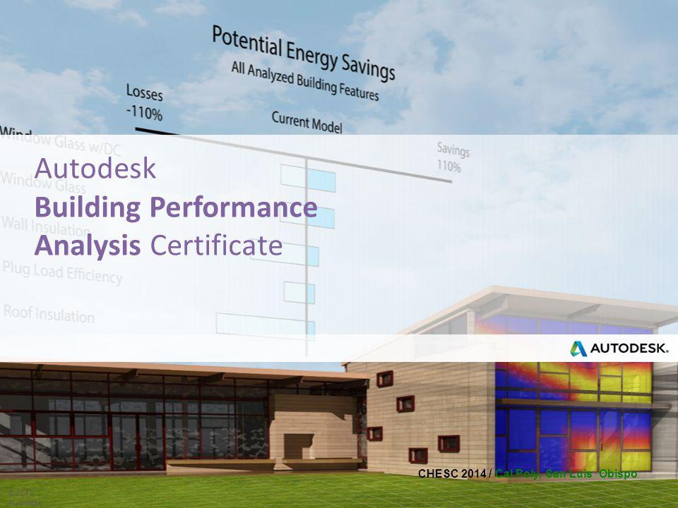 CHESC 2014 / Cal Poly, San Luis Obispo © 2013 Autodesk Autodesk Building Performance Analysis Certificate