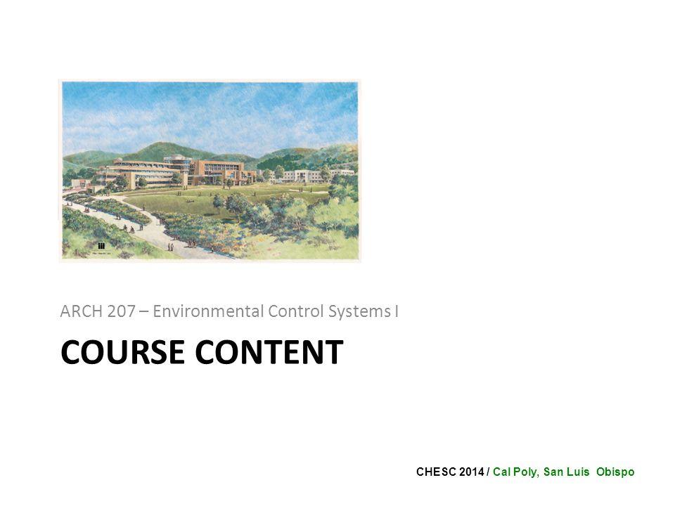 CHESC 2014 / Cal Poly, San Luis Obispo COURSE CONTENT ARCH 207 – Environmental Control Systems I