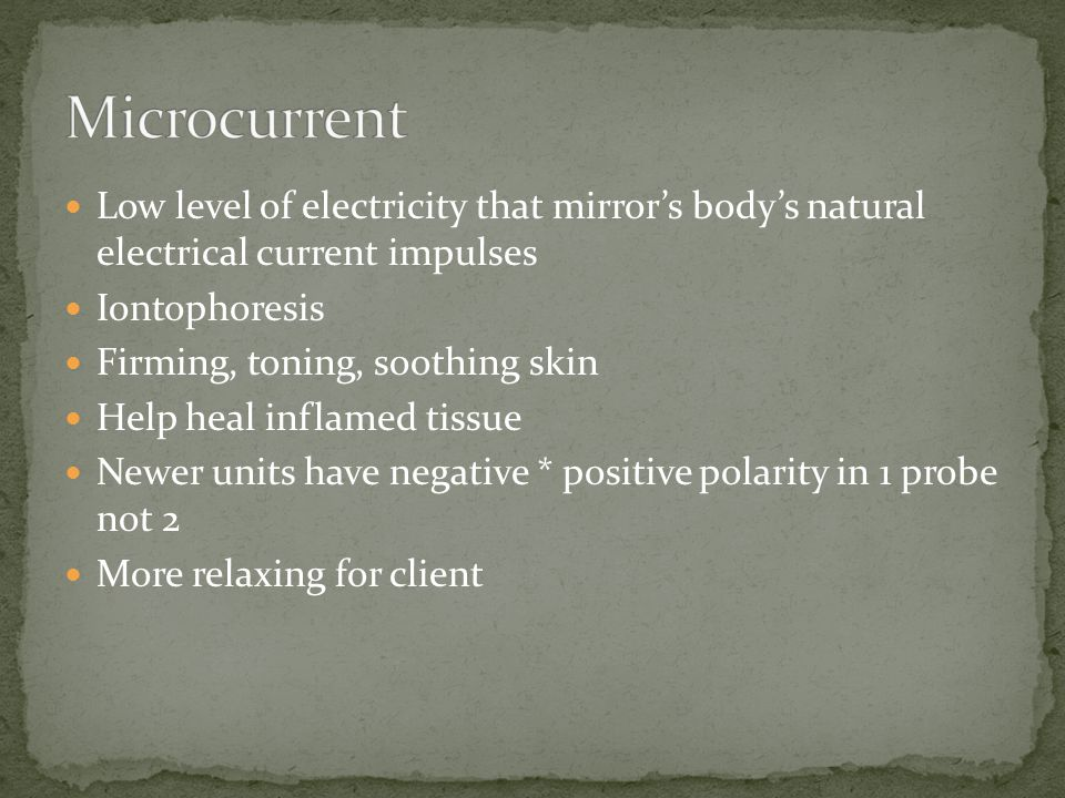 Low level of electricity that mirror's body's natural electrical current impulses Iontophoresis Firming, toning, soothing skin Help heal inflamed tiss
