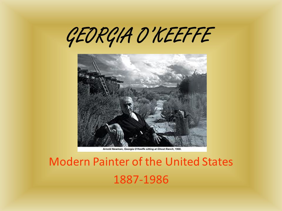 GEORGIA O'KEEFFE Modern Painter of the United States 1887-1986