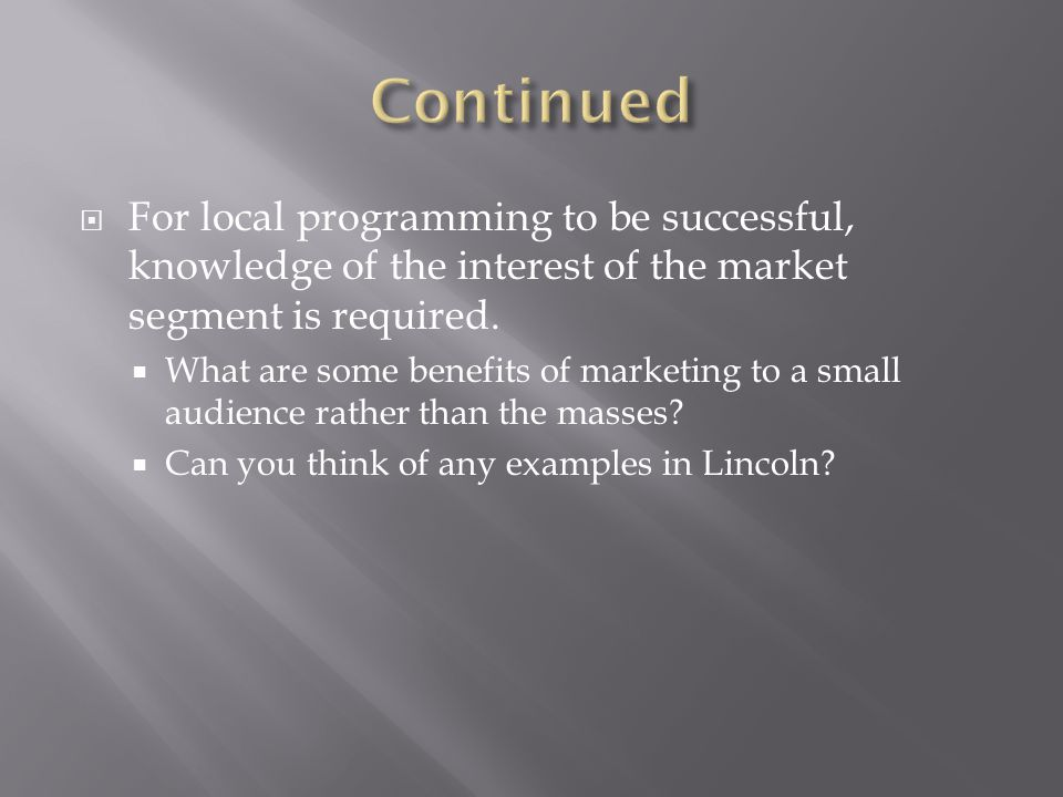  For local programming to be successful, knowledge of the interest of the market segment is required.
