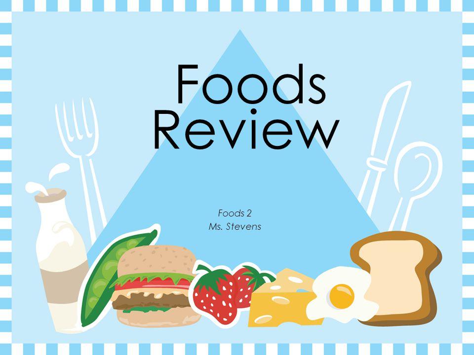 Foods Foods 2 Ms. Stevens Review