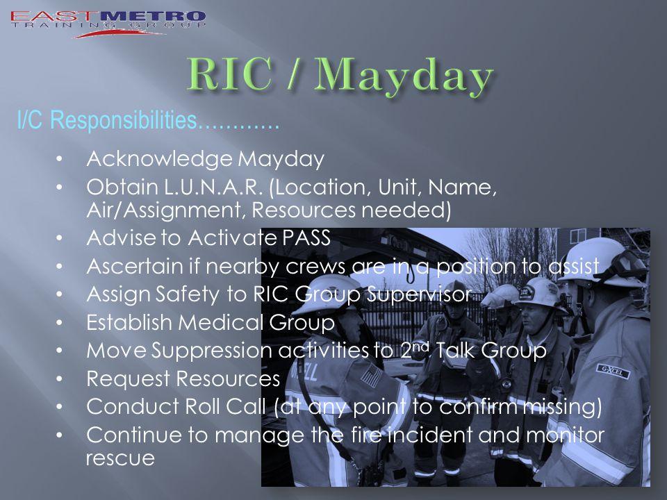 I/C Responsibilities………… Acknowledge Mayday Obtain L.U.N.A.R.