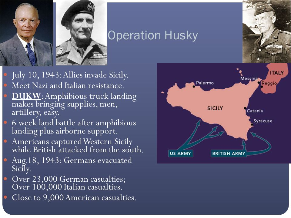 Operation Husky July 10, 1943: Allies invade Sicily. Meet Nazi and Italian resistance. DUKW: Amphibious truck landing makes bringing supplies, men, ar