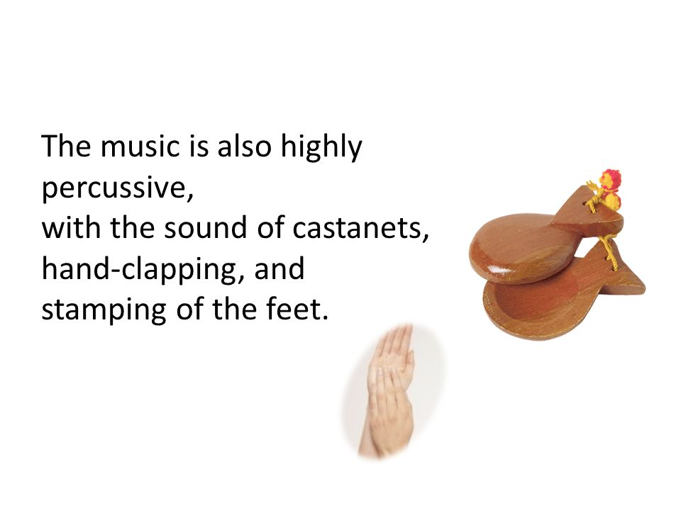 The music is also highly percussive, with the sound of castanets, hand-clapping, and stamping of the feet.