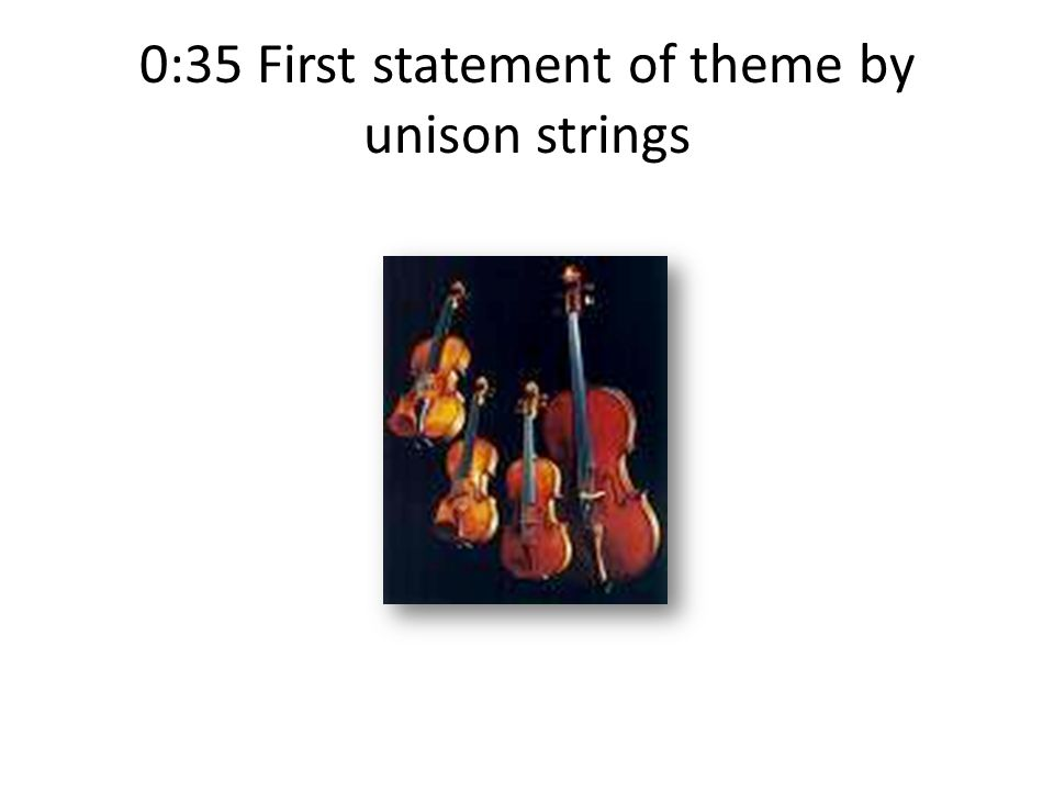 0:35 First statement of theme by unison strings