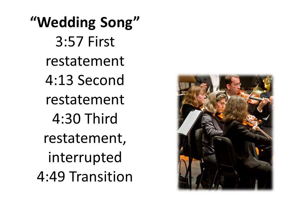 Wedding Song 3:57 First restatement 4:13 Second restatement 4:30 Third restatement, interrupted 4:49 Transition