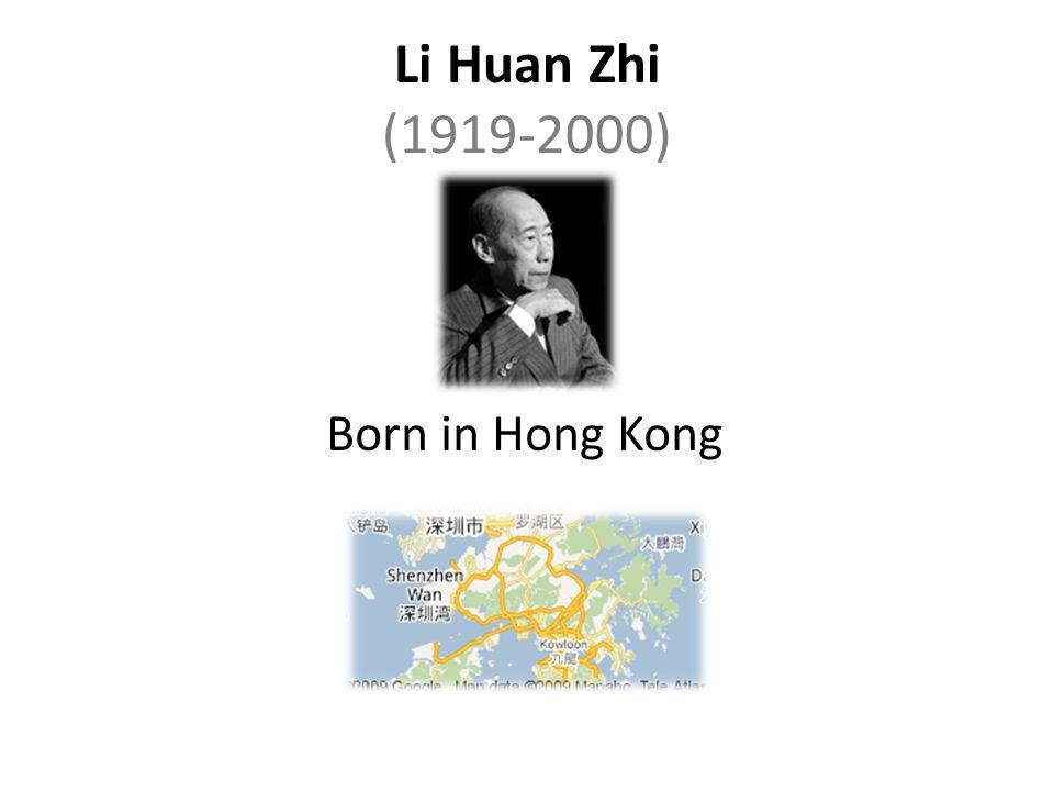 Li Huan Zhi (1919-2000) Born in Hong Kong