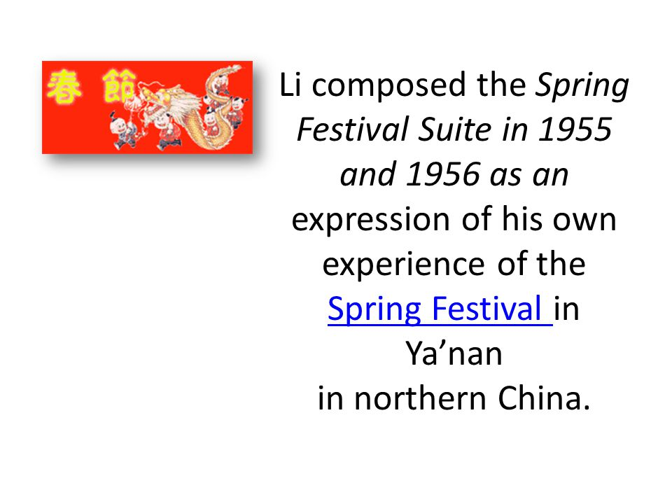 Li composed the Spring Festival Suite in 1955 and 1956 as an expression of his own experience of the Spring Festival in Ya'nan in northern China.