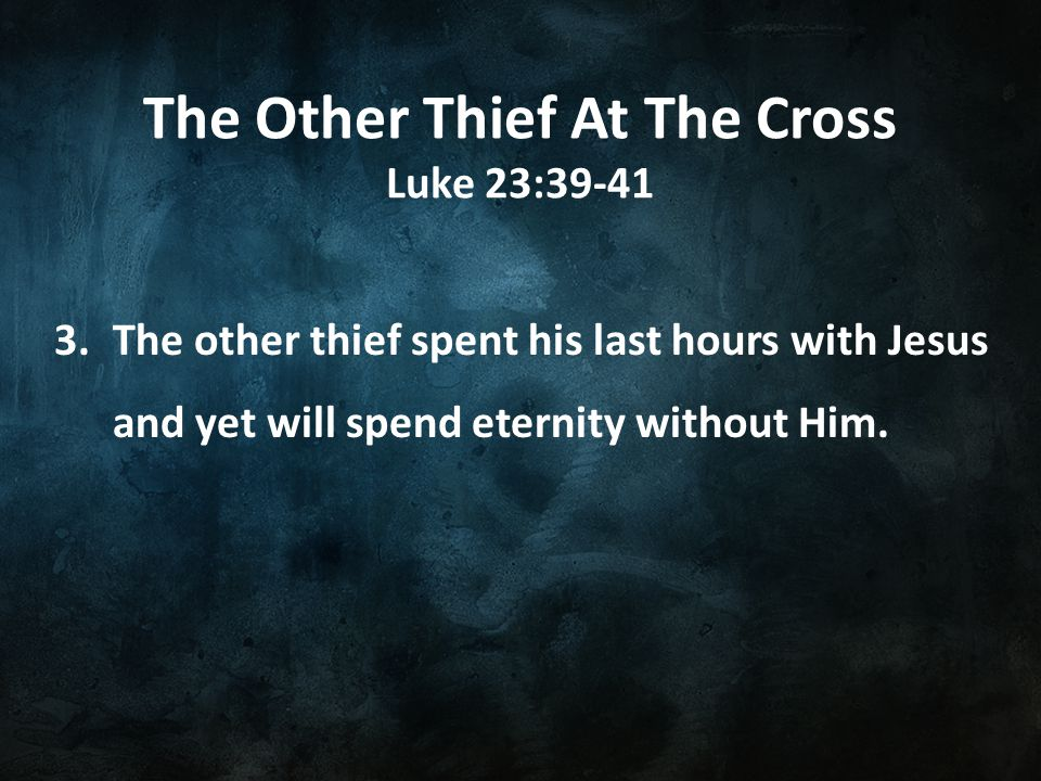 The Other Thief At The Cross Luke 23:39-41 4.Difficulty will harden some and soften others.