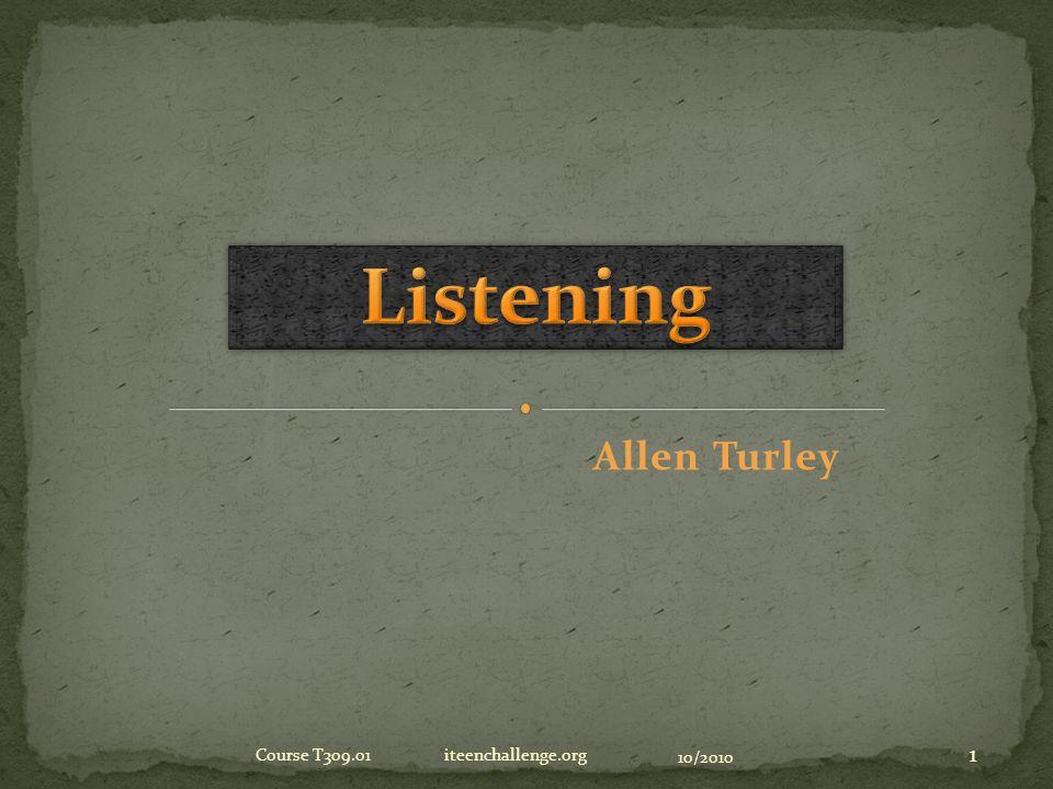 Allen Turley 10/2010 Course T309.01 iteenchallenge.org 1