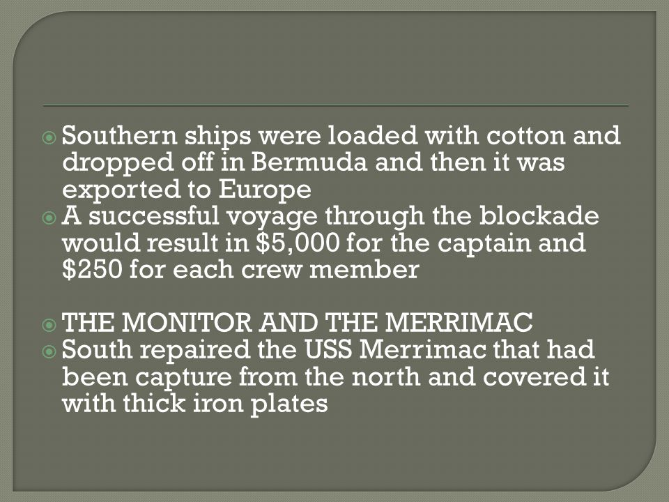  Southern ships were loaded with cotton and dropped off in Bermuda and then it was exported to Europe  A successful voyage through the blockade woul