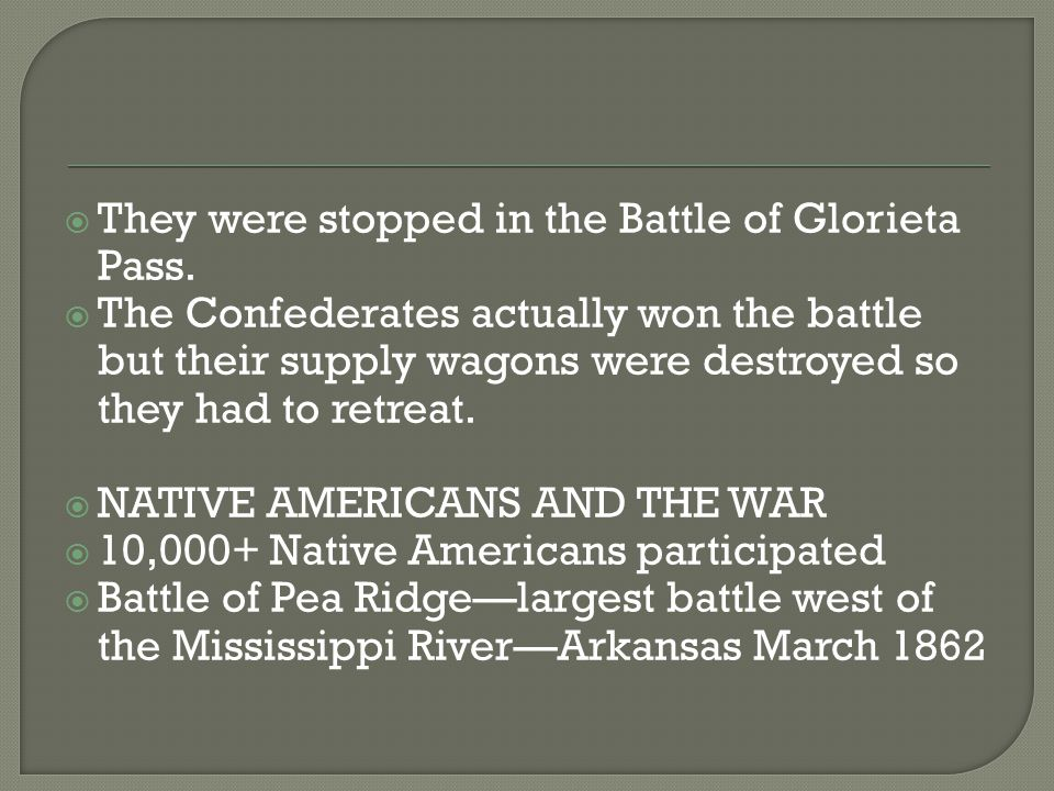  1,000 native Americans were part of the 14,000 Confederate troops  Union army won the battle  Indian troops were commanded by Cherokee leader STAND WATIE fought bravely and Watie was promoted to General (the only Native American so honored)