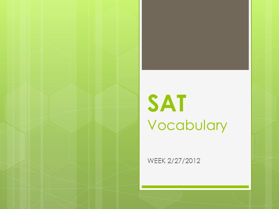 SAT Vocabulary WEEK 2/27/2012