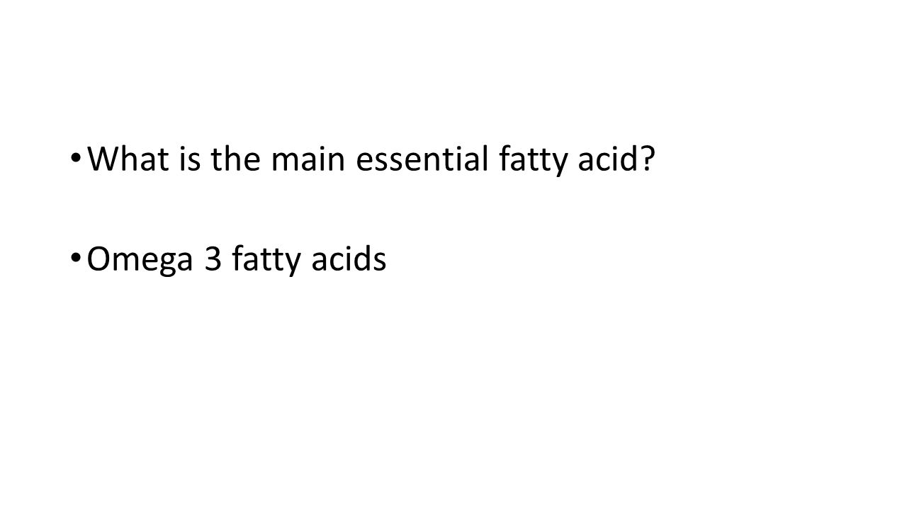 What is the main essential fatty acid? Omega 3 fatty acids