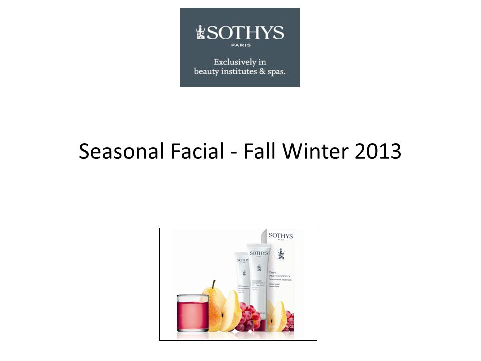 All skin types Seasonal Facial – Fall & Winter 2013 Pear & Grape CLEANSER / TONER Eye and Lip Make-Up Removing Fluid, Sothys cleansing milk and lotion according to the skin type SPECIAL CLEANSING ½ tablespoon Application tips Apply ½ Tbs of the 2-in-1 Mask Exfoliant (pink clay, Mg, Cu, Zn, Ca, grape polyphenols, pear extract) with granules onto clean and dry skin using circular movements for 1-2 minutes.