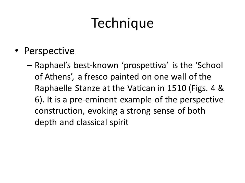 Technique Perspective – Raphael's best-known 'prospettiva' is the 'School of Athens', a fresco painted on one wall of the Raphaelle Stanze at the Vati