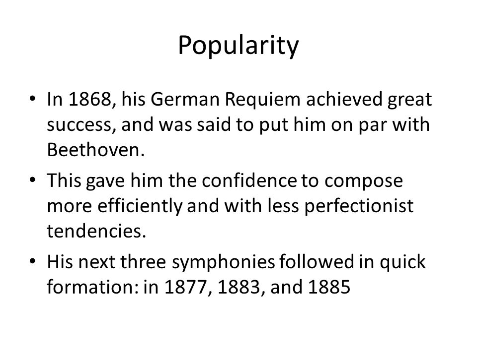 Popularity In 1868, his German Requiem achieved great success, and was said to put him on par with Beethoven.