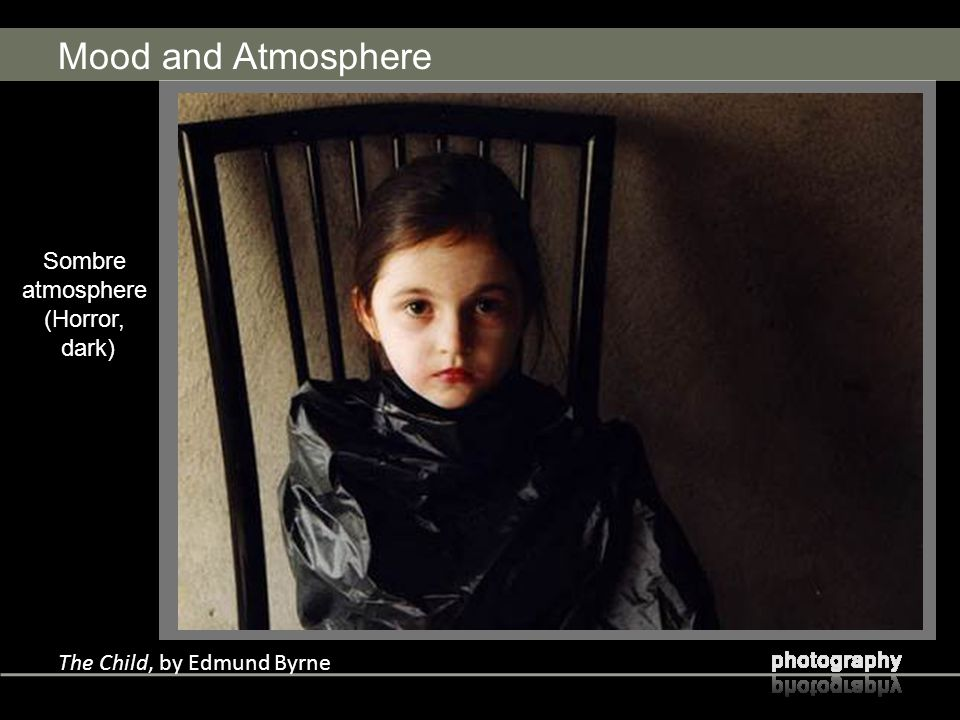 Mood and Atmosphere The Child, by Edmund Byrne Sombre atmosphere (Horror, dark)
