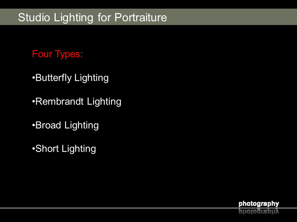 Studio Lighting for Portraiture Four Types: Butterfly Lighting Rembrandt Lighting Broad Lighting Short Lighting
