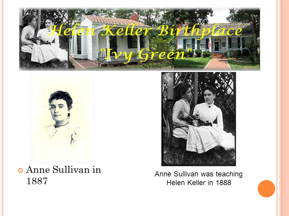 Anne Sullivan in 1887 Anne Sullivan was teaching Helen Keller in 1888