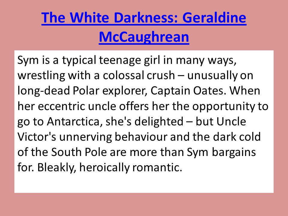 The White Darkness: Geraldine McCaughrean Sym is a typical teenage girl in many ways, wrestling with a colossal crush – unusually on long-dead Polar e