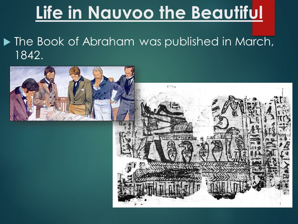  The Book of Abraham was published in March, 1842. Life in Nauvoo the Beautiful