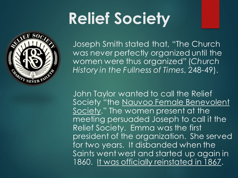 Joseph Smith stated that, The Church was never perfectly organized until the women were thus organized (Church History in the Fullness of Times, 248-49).